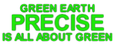 GREEN EARTH PRECISE IS ALL ABOUT GREEN